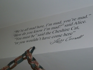One of the Alice In Wonderland quotes dotted around the tearooms.